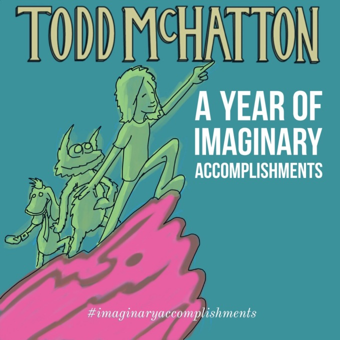 Todd McHatton Imaginary Accomplishments